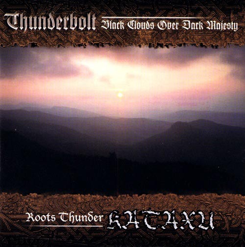 Thunderbolt / Kataxu - Black Clouds over Dark Majesty / Roots Thunder