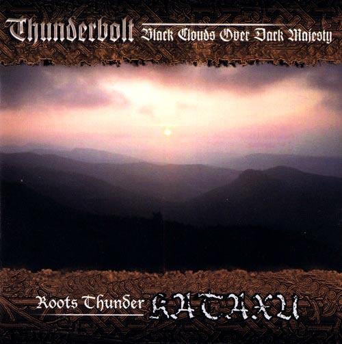 Thunderbolt / Kataxu - Black Clouds over Dark Majesty / Roots Thunder