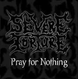 Severe Torture - Pray for Nothing