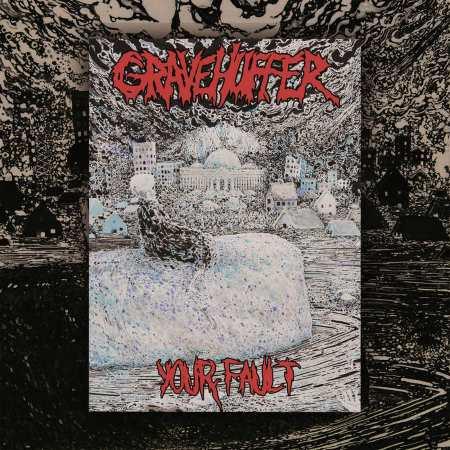 Gravehuffer - Your Fault