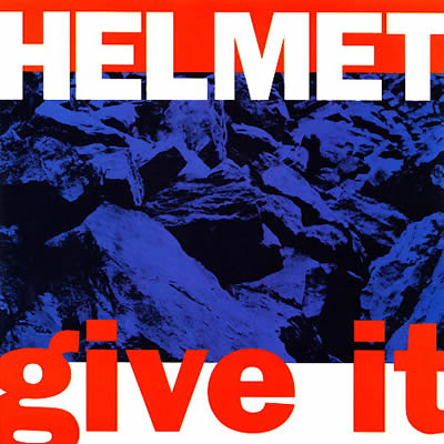 Helmet - Give It
