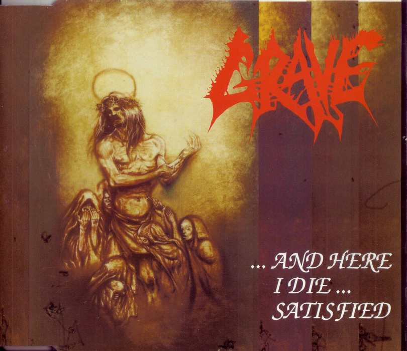 Grave - ...and Here I Die... Satisfied