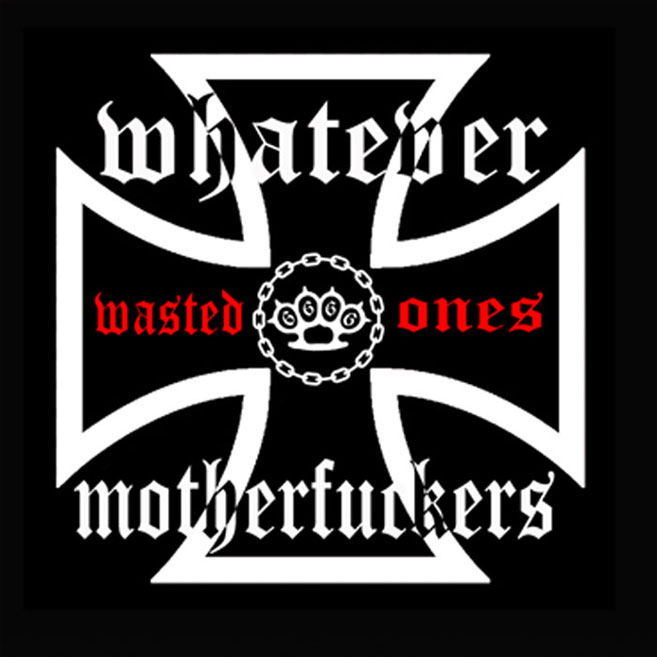 Whatever Motherfuckers - The Wasted Ones