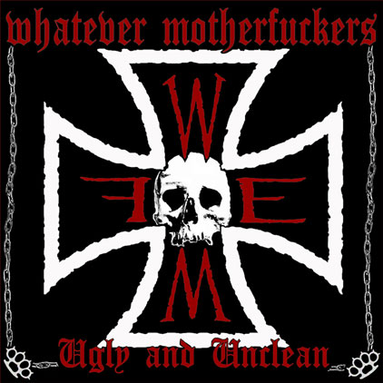 Whatever Motherfuckers - Ugly and Unclean
