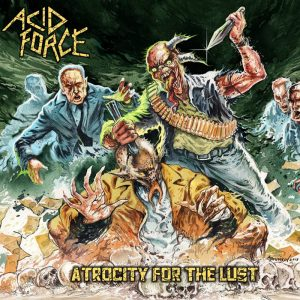 Acid Force - Atrocity for the Lust