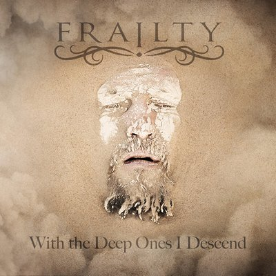 Frailty - With the Deep Ones I Descend