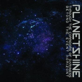 Planetshine - Through the Corridors of Darkness Beyond the Event Horizon