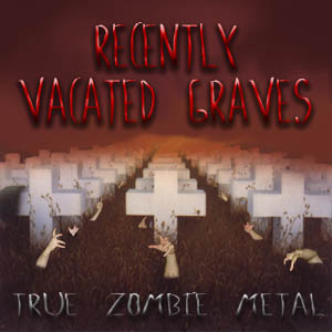 Recently Vacated Graves: True Zombie Metal - True Zombie Metal