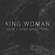 King Woman - Dove / Fond Affections