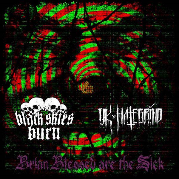 Black Skies Burn Uk Hate Grind Brian Blessed Are The Sick