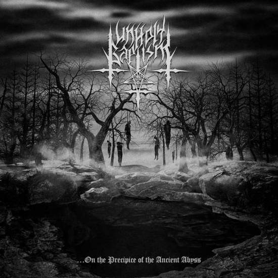 Unholy Baptism - .​.​.​On the Precipice of the Ancient Abyss