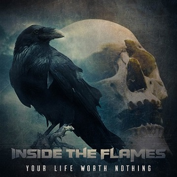 Inside the Flames - Your Life Worth Nothing