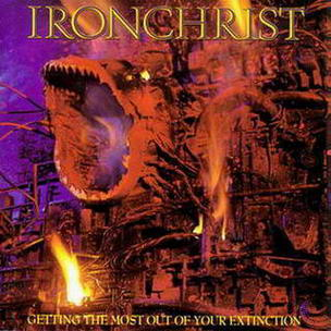 Ironchrist - Getting the Most Out of Your Extinction