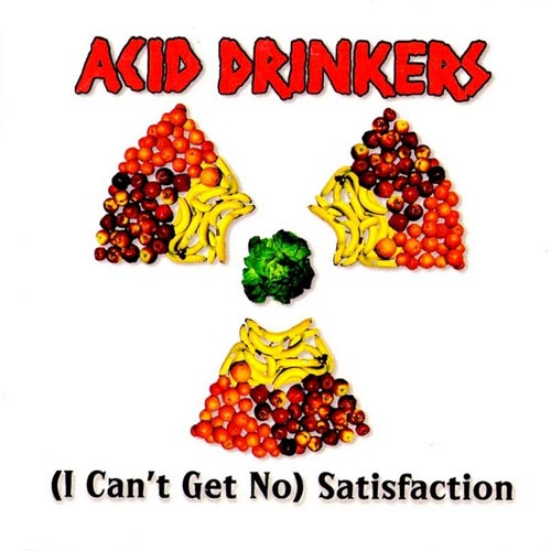 Acid Drinkers - (I Can't Get No) Satisfaction