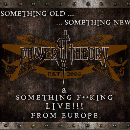 Power Theory - Something Old, Something New . . Something F**king LIVE!!! From Europe