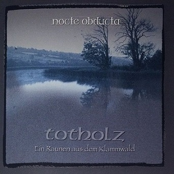 Nocte Obducta - Totholz (Ein Raunen aus dem Klammwald)