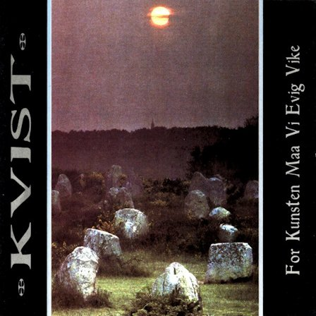 Kvist - For kunsten maa vi evig vike