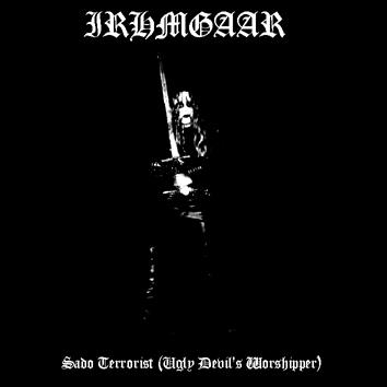 Irhmgaar - Sado Terrorist (Ugly Devil's Worshipper)