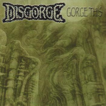 Disgorge - Gorge This