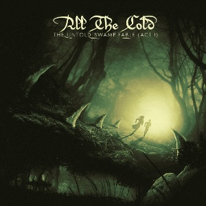 All the Cold - The Untold Swamp Fable (Act I)
