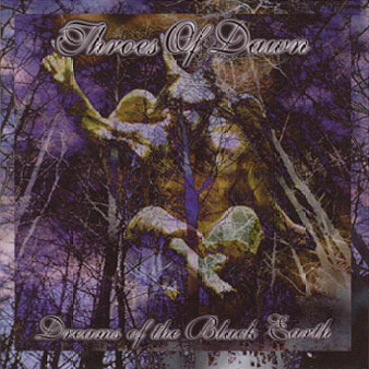 Throes of Dawn - Dreams of the Black Earth