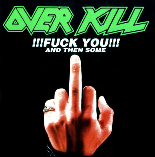 Overkill - !!!Fuck You!!! and Then Some