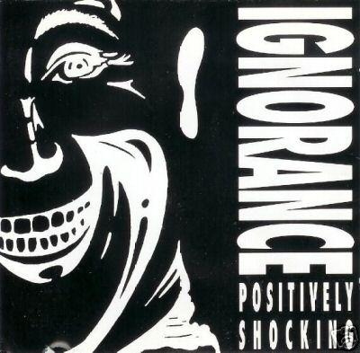Ignorance - Positively Shocking