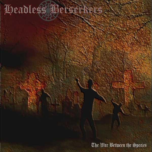 Headless Berserkers - The War Between the Species