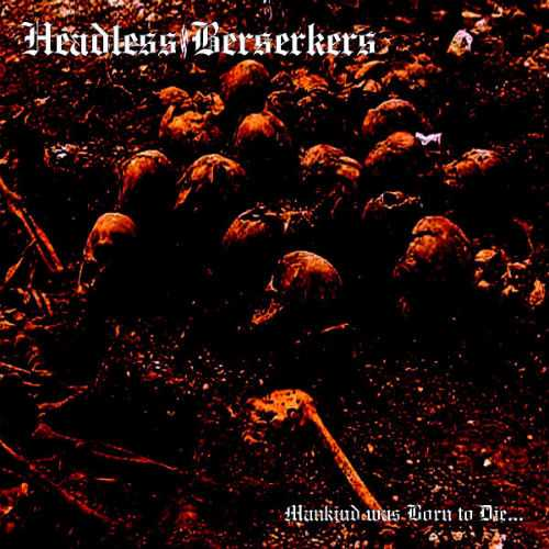 Headless Berserkers - Mankind was Born to Die