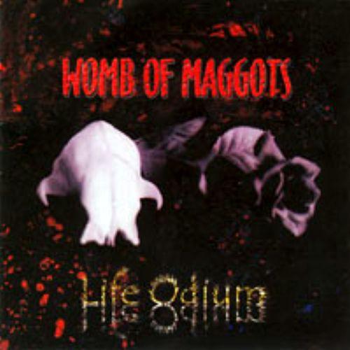 Womb of Maggots - Life Odium