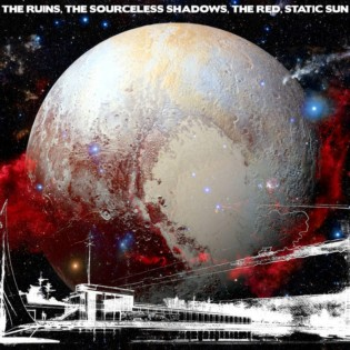 Sick to the Back Teeth - The Ruins, the Sourceless Shadows, the Red, Static Sun