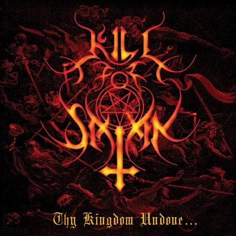 Kill for Satan - Thy Kingdom Undone...