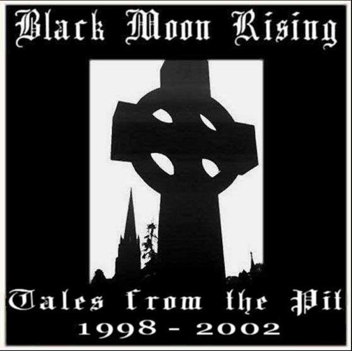 Black Moon Rising - Tales from the Pit: 1998-2002