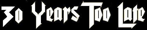 30 Years Too Late - Logo