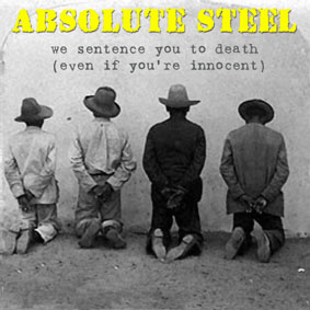 Absolute Steel - We Sentence You to Death (Even If You're Innocent)
