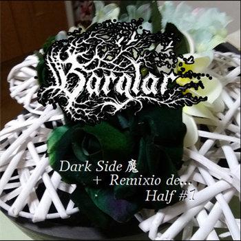 Bärglar - Darkside~魔~ / Remixio de... Half #1