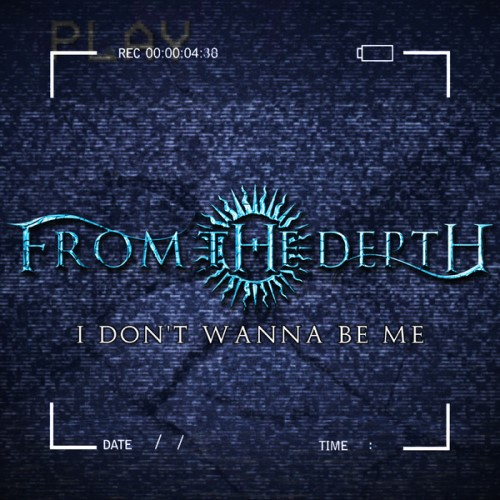 From the Depth - I Don't Wanna Be Me