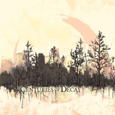 Centuries of Decay - Centuries of Decay