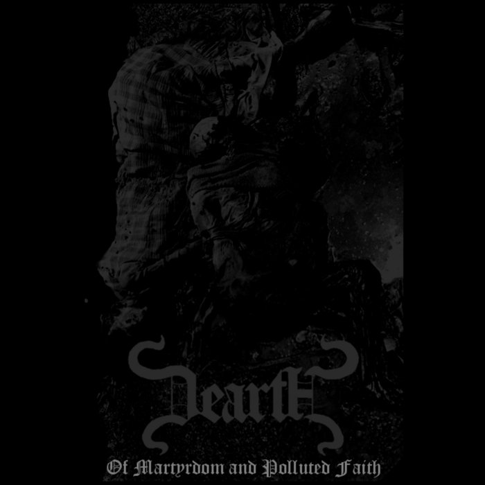 Dearth - Of Martyrdom and Polluted Faith