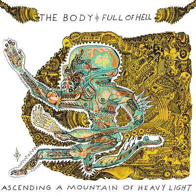The Body / Full of Hell - Ascending a Mountain of Heavy Light
