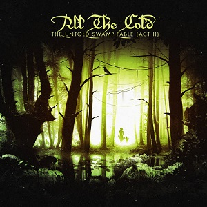 All the Cold - The Untold Swamp Fable (Act II)