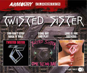 Twisted Sister - Armoury Classics: You Can't Stop Rock 'n' Roll - Come Out And Play - Love is For Suckers