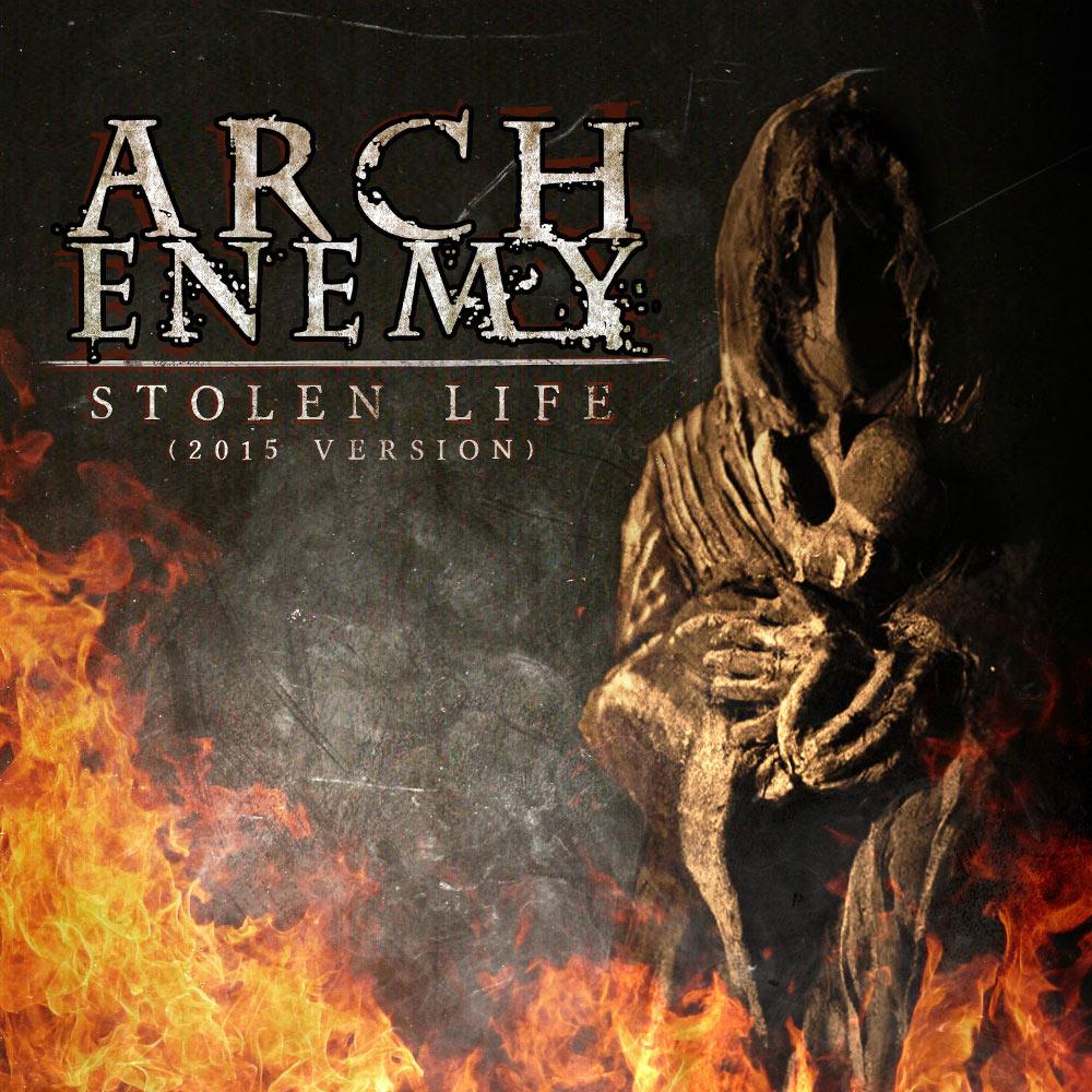 Arch Enemy - Stolen Life (2015 Version)