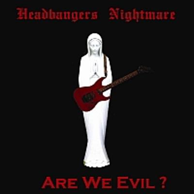 Headbangers Nightmare - Are We Evil?