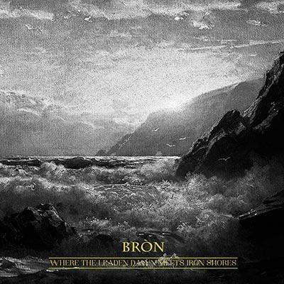 Bròn - Where the Leaden Dawn Meets Iron Shores