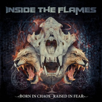 Inside the Flames - Born in Chaos - Raised in Fear