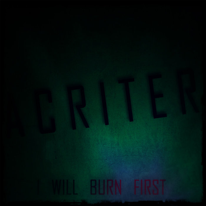 Acriter - I Will Burn First