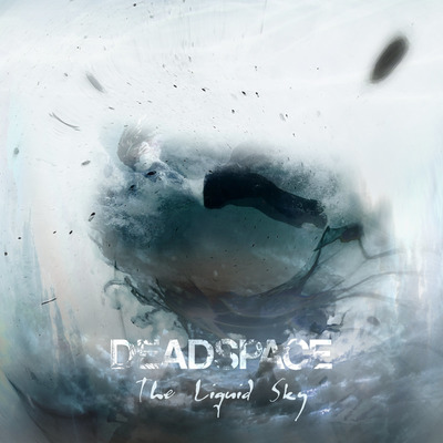 Deadspace - The Liquid Sky
