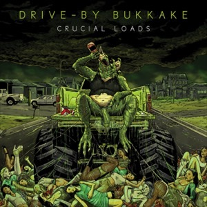 Drive-By Bukkake - Crucial Loads