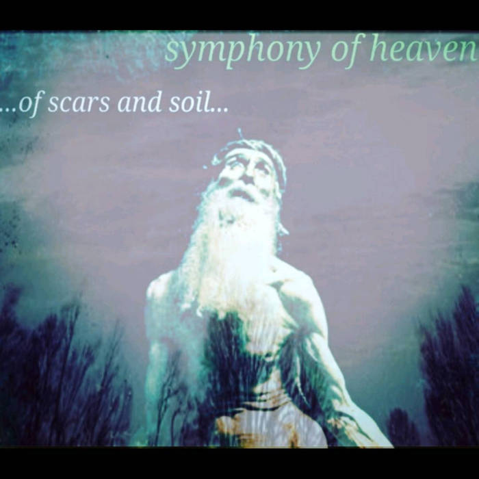 Symphony of Heaven - ...of Scars and Soil...